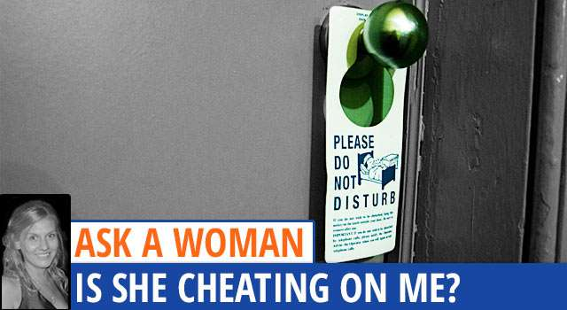 Ask A Woman: Is She Cheating On Me?