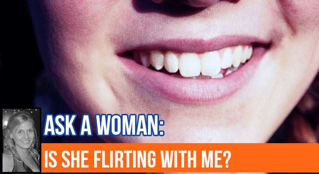 Ask A Woman: Is She Flirting?