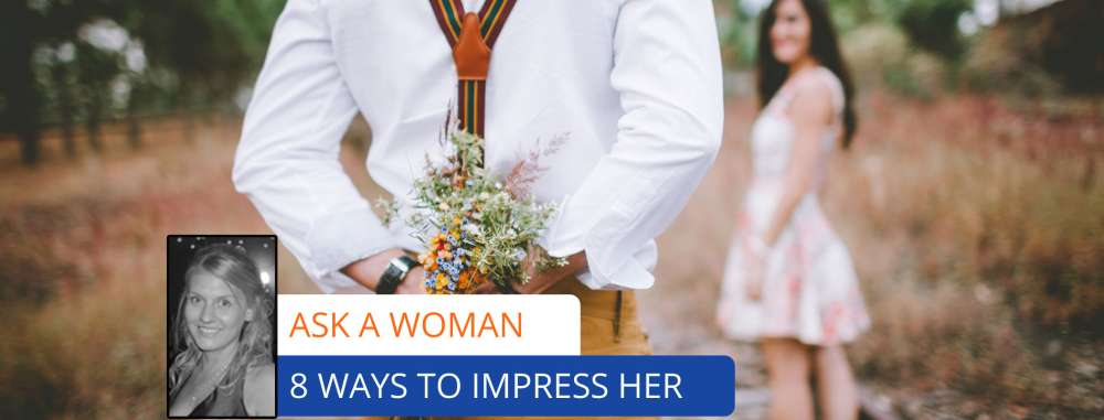 Ask A Woman: The 8 Best Ways To Impress A Woman