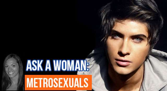 Ask A Woman: How Do Girls Feel About Metrosexuals?