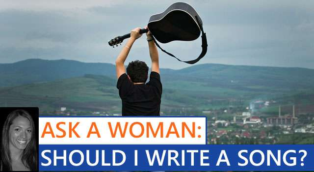 Ask A Woman: Should I Write Her A Song?