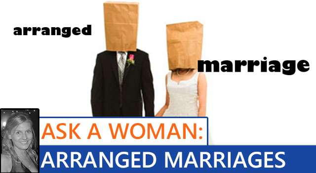 Ask A Woman: Arranged Marriages