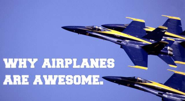 Why Airplanes Are Awesome