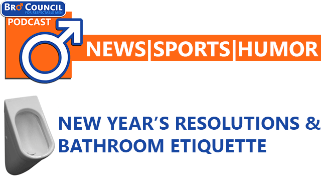 Bro Council Podcast: Resolutions & Bathroom Etiquette