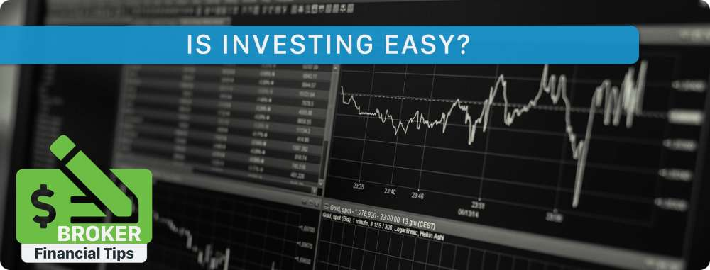 Broker: Is Investing As Easy As It Looks?