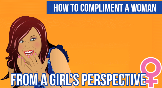 A Woman's Perspective: How To Compliment A Woman