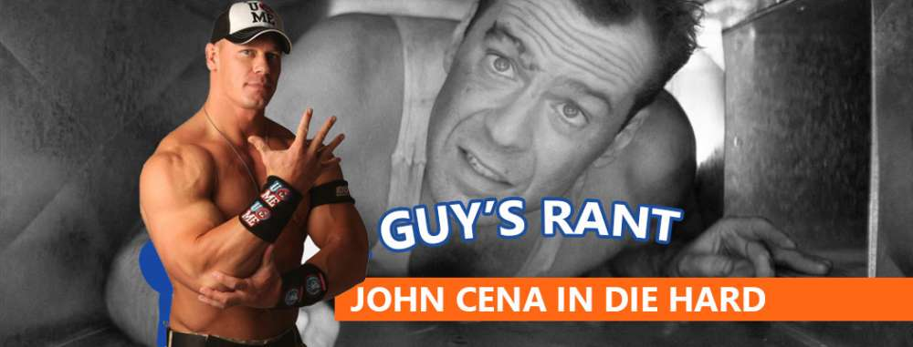 Guy's Rant: The Next Die Hard - Starring John Cena