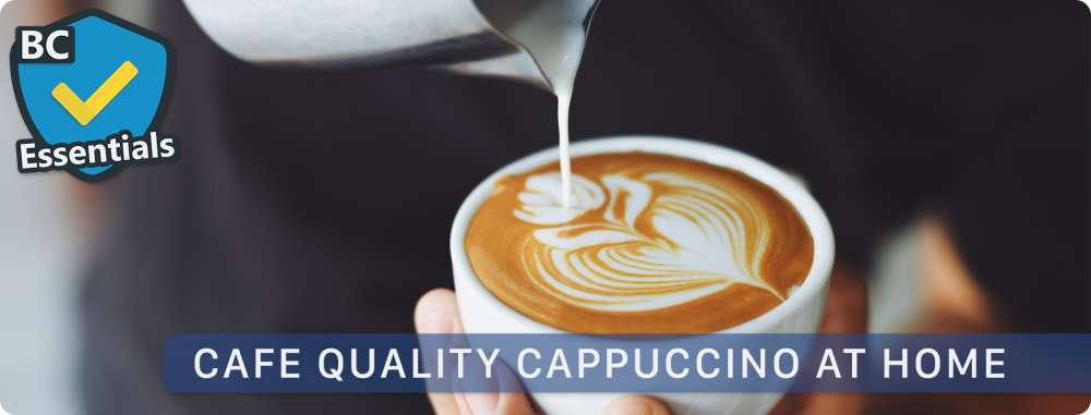 Essentials: Cafe Quality Cappuccino at Home