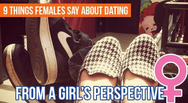 Woman's Perspective: 9 Things Females Say About Dating