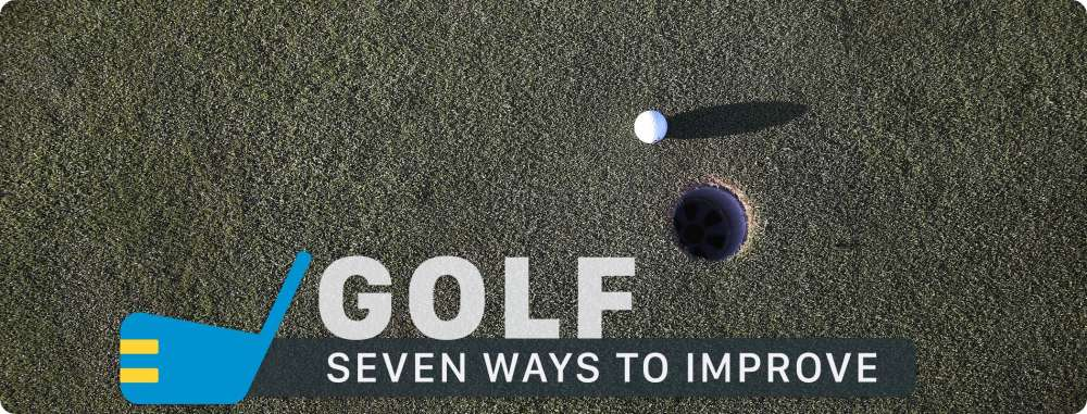 Golf: Seven Steps To Improve Your Game