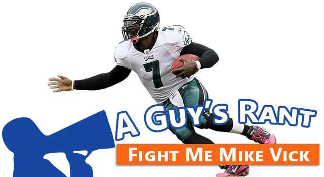 A Guy's Rant: Fight Me Mike Vick