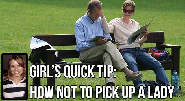Woman's Quick Tip: How Not To Pick Up A Lady