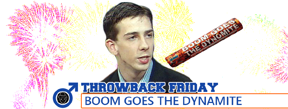 Throwback Friday: Boom! Goes The Dynamite