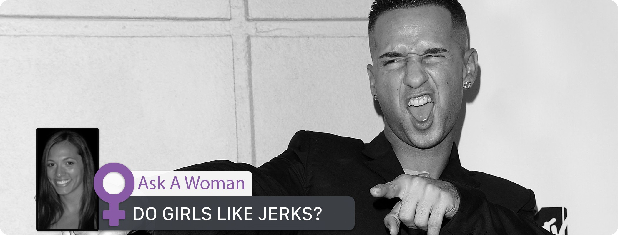 Ask a Woman - Do Girls Like Jerks?