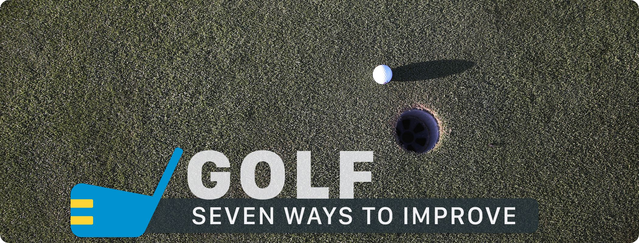 Golf - Seven Steps To Improve Your Game