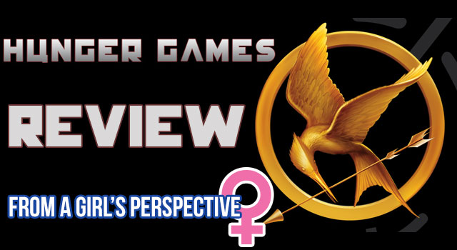 Review: The Hunger Games - From A Girl's Perspective