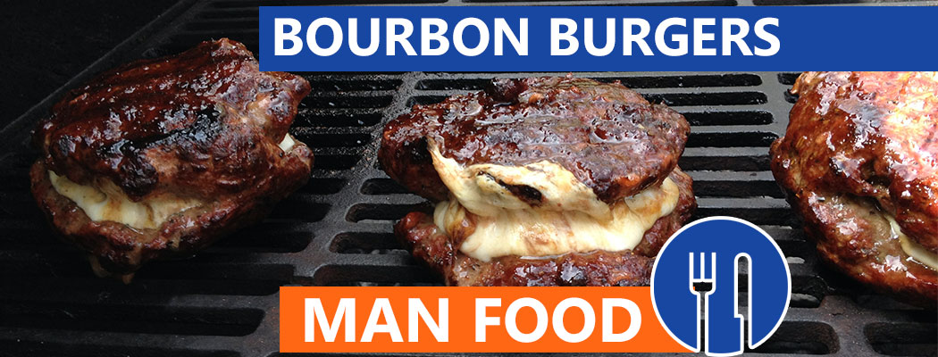 Man Food - Bourbon Burgers