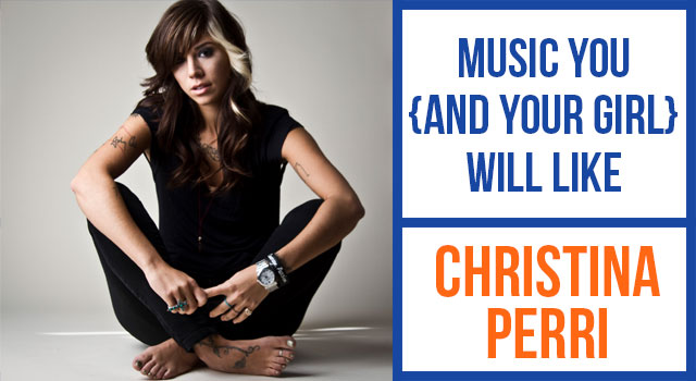 Music You And Your Girl Will Like: Christina Perri
