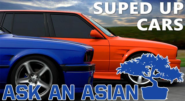 Ask An Asian: Suped Up Cars