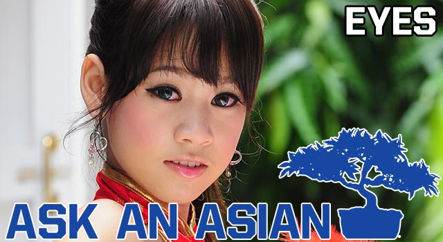 Ask An Asian: About Those Asian Eyes
