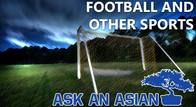 Ask An Asian: Favorite Sports And Asians In Football