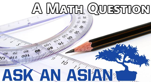 Ask An Asian: Are You Really Good At Math?