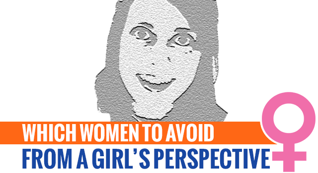 A Girl's Perspective: Which Women To Avoid