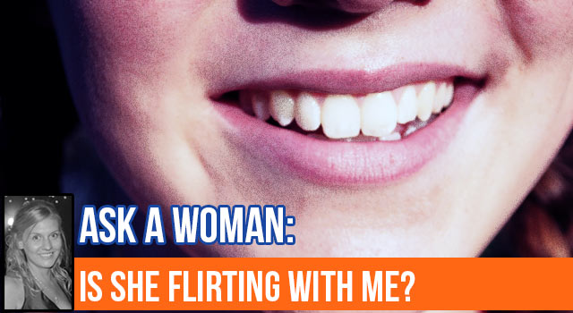 Ask A Woman - Is She Flirting?