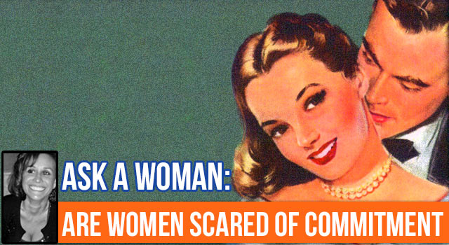 Ask A Woman: Can Commitment Also Scare Women