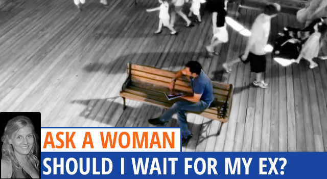 Ask A Woman - Should I Wait Around For My Ex?