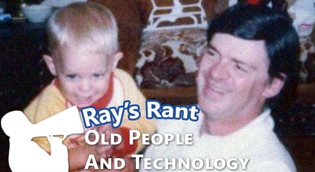From Ray's Perspective: Old People And Technology