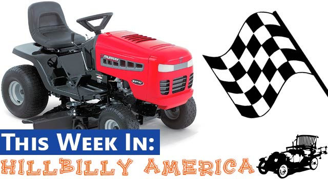 This Week In Hillbilly America: Lawn Mower Drag Races