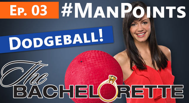 The Bachelorette: Man Points - Episode 03 - Dodgeball