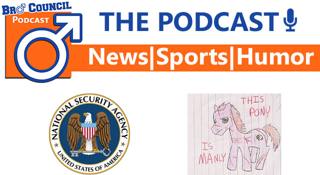 Bro Council Podcast: What Is Manly & NSA Snooping