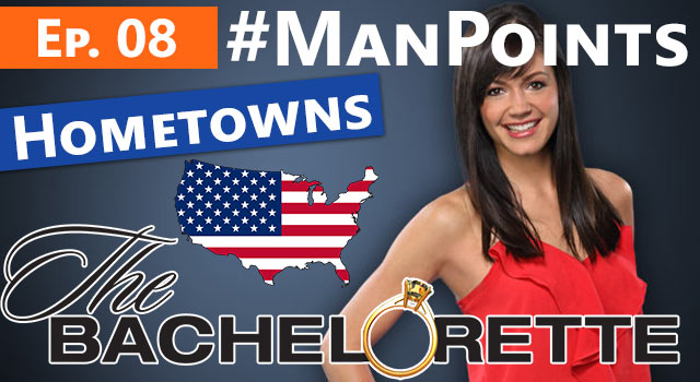 The Bachelorette: Man Points - Episode 08 - Hometowns