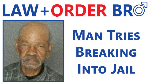 Law + Order BRO: Man Breaks Into Jail, Gets Arrested