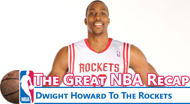 The Great NBA Recap: Dwight Howard To The Rockets