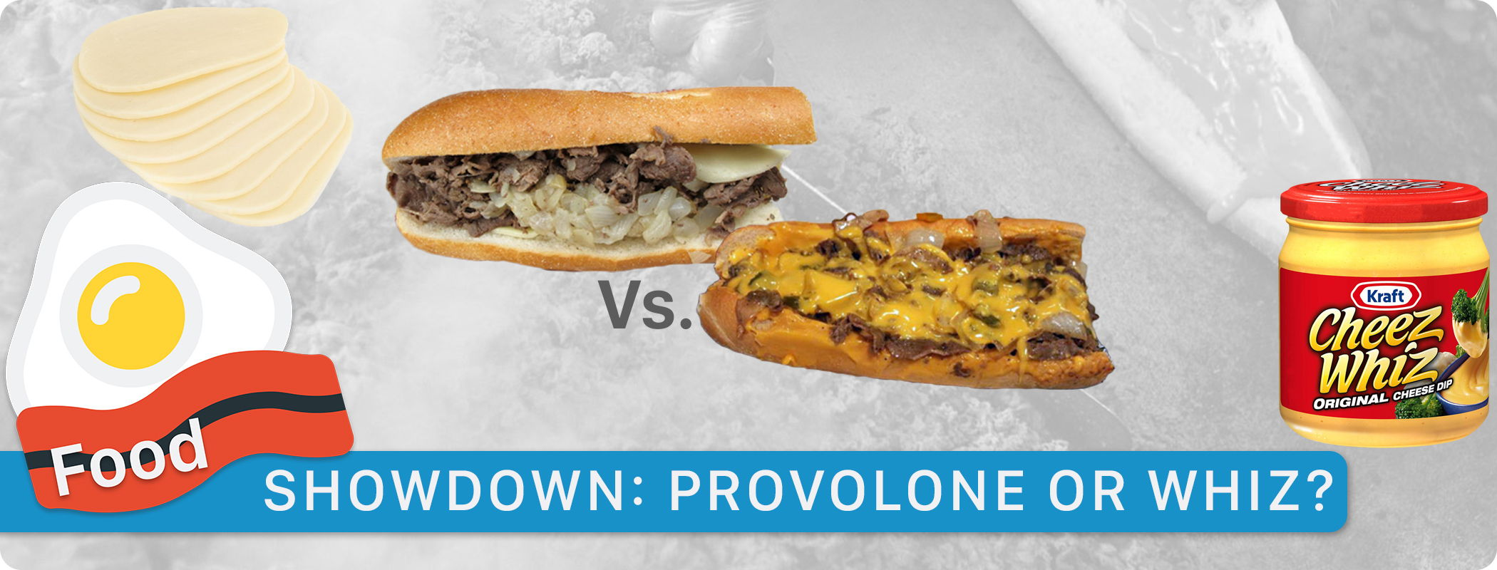 Food Showdown: Cheesesteaks - Provolone Or Cheez Whiz?