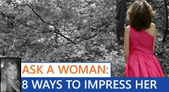 Ask A Woman: Best Way To Impress A Woman