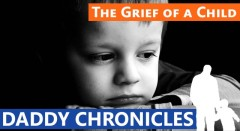 Daddy Chronicles: The Grief of a Child
