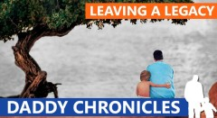 Daddy Chronicles: Leaving A Legacy